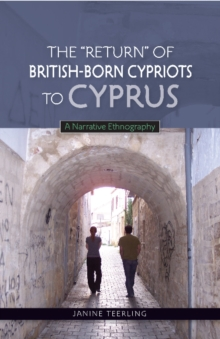 Return of British-Born Cypriots to Cyprus : A Narrative Ethnography, Hardback Book