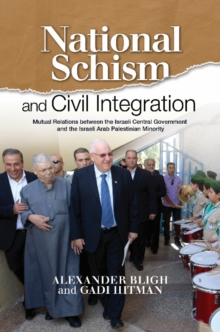 National Schism and Civil Integration : Mutual Relations Between the Israeli Central Government and the Israeli Arab Palestinian Minority, Hardback Book