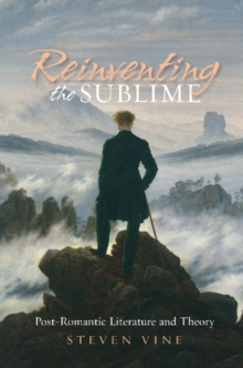 Reinventing the Sublime : Post-Romantic Literature and Theory, Paperback / softback Book