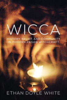 Wicca : History, Belief & Community in  Modern Pagan Witchcraft, Paperback Book