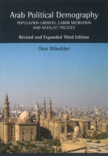 Arab Political Demography : Population Growth, Labor Migration & Natalist Policies, Paperback Book