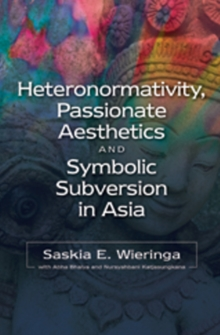 Heteronormativity, Passionate Aesthetics & Symbolic Subversion in Asia, Paperback Book