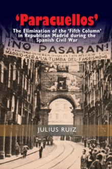 Paracuellos : The Elimination of the Fifth Column in Republican Madrid During the Spanish Civil War, Paperback / softback Book