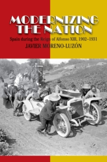 Modernizing the Nation : Spain During the Reign of Alfonso XIII, 1902-1931, Paperback / softback Book