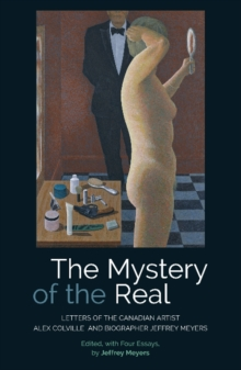 The Mystery of the Real Letters of the Canadian Artist Alex Colville and Biographer Jeffrey Meyers, Paperback / softback Book