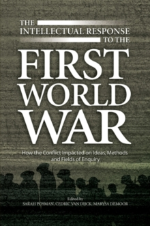 Intellectual Response to the First World War : How the Conflict Impacted on Ideas, Methods & Fields of Enquiry, Hardback Book