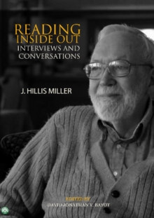 Reading Inside Out : Interviews & Conversations by J Hillis Miller, Hardback Book