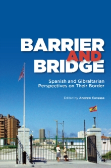 Barrier and Bridge : Spanish and Gibraltarian Perspectives on Their Border, Hardback Book