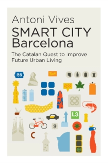 SMART CITY  Barcelona : The Catalan Quest to Improve Future Urban Living, Paperback Book