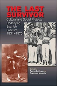 The Last Survivor : Cultural and Social Projects Underlying Spanish Fascism, 19311975, Paperback / softback Book