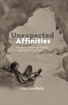 Unexpected Affinities : Modern American Poetry & Symbolist Poetics, Paperback / softback Book