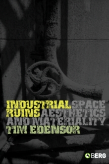 Industrial Ruins : Space, Aesthetics and Materiality, Paperback / softback Book
