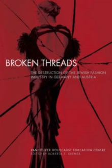 Broken Threads : The Destruction of the Jewish Fashion Industry in Germany and Austria, Hardback Book