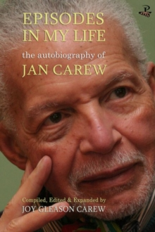Episodes in My Life: The Autobiography of Jan Carew : Compiled, Edited and Expanded by Joy Gleason Carew, Paperback Book