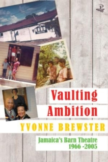 Vaulting Ambition : Jamaica's Barn Theatre 1966 -2005, Paperback / softback Book