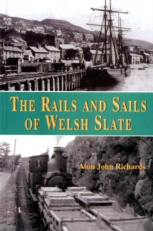 Rails and Sails of Welsh Slate, The, Paperback / softback Book