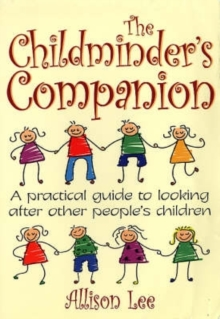 The Childminder's Companion : A Practical Guide to Looking After Other People's Children, Paperback Book