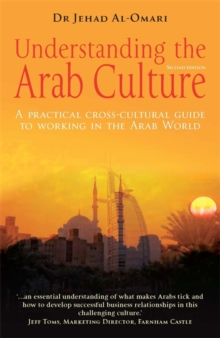 Understanding the Arab Culture, 2nd Edition : A practical cross-cultural guide to working in the Arab world, Paperback Book