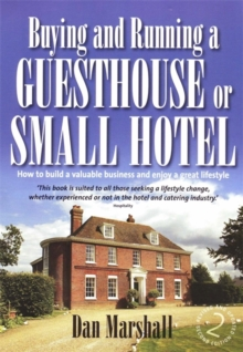 Buying and Running a Guesthouse or Small Hotel 2nd Edition : How to build a valuable business and enjoy a great lifestyle, Paperback / softback Book