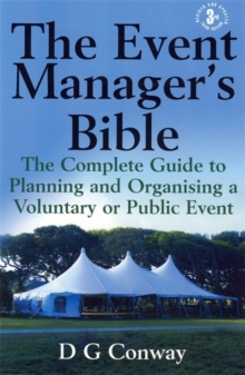 The Event Manager's Bible 3rd Edition : The Complete Guide to Planning and Organising a Voluntary or Public Event, Paperback Book