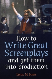 How to Write Great Screenplays : And Get Them into Production, Paperback Book