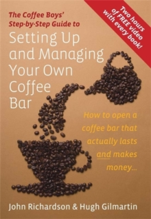 Setting Up & Managing Your Own Coffee Bar : How to open a Coffee Bar that actually lasts and makes money, Paperback / softback Book