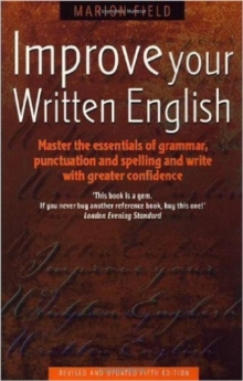 Improve Your Written English : Master the Essentials of Grammar; Punctuation and Spelling and Write with Greater Confidence, Paperback Book