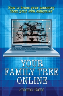 Your Family Tree Online : How to Trace Your Ancestry From Your Own Computer, Paperback / softback Book