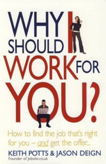 Why Should I Work For You? : How to find the job that's right for you - and get the offer, Paperback Book