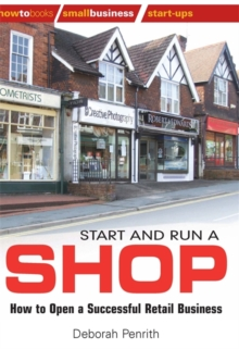 Start and Run a Shop : How to Open a Successful Retail Business, Paperback Book