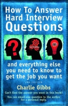 How to Answer Hard Interview Questions : ..and Everything Else You Need to Know to Get the Job You Want, Paperback Book