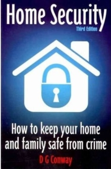 Home Security 3rd Edition : How to Keep Your Home and Family Safe from Crime, Paperback / softback Book