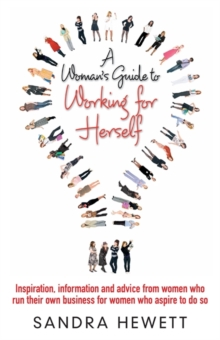 A Woman's Guide to Working for Herself : Inspiration, Information and Advice from Women Who Run Their Own Business, for Women Who Aspire to Do So, Paperback Book