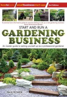 Start and Run a Gardening Business : An Insider Guide to Setting Yourself Up as a Professional Gardener, Paperback Book