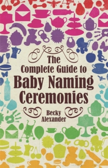The Complete Guide to Baby Naming Ceremonies, Paperback Book