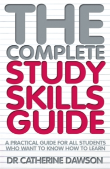 The Complete Study Skills Guide : A Practical Guide for All Students Who Want to Know How to Learn, Paperback Book