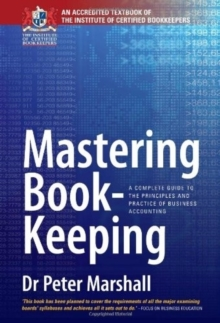 Mastering Book-Keeping : A Complete Guide to the Principles and Practice of Business Accounting, Paperback Book