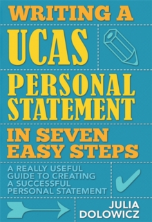 Writing a UCAS Personal Statement in Seven Easy Steps : A Really Useful Guide to Creating a Successful Personal Statement, Paperback Book