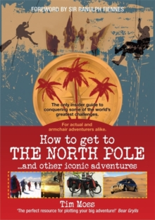 How To Get To The North Pole : and Other Iconic Adventures, Paperback / softback Book