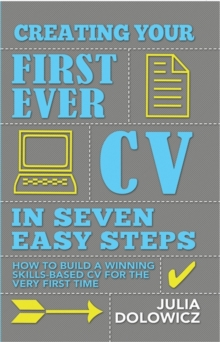 Creating Your First Ever CV in Seven Easy Steps : How to Build a Winning Skills-based CV for the Very First Time, Paperback Book