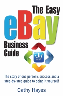 The Easy eBay Business Guide : The story of one person's success and a step-by-step guide to doing it yourself, Paperback / softback Book