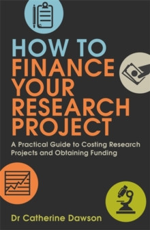 How To Finance Your Research Project : A Practical Guide to Costing Research Projects and Obtaining Funding, Paperback / softback Book