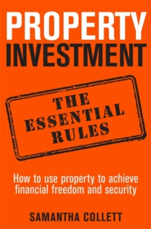 Property Investment: the Essential Rules : How to Use Property to Achieve Financial Freedom and Security, Paperback Book