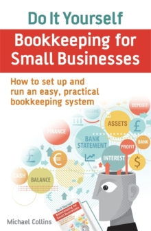 Do It Yourself BookKeeping for Small Businesses : How to set up and run an easy, practical bookkeeping system, Paperback / softback Book