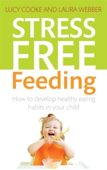Stress-Free Feeding : How to Develop Healthy Eating Habits in Your Child, Paperback Book