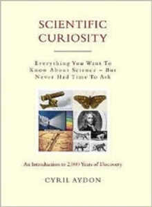 Scientific Curiosity : Evrything You Wanted to Know About Science - But Never Had Time to Ask, Hardback Book