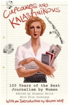 Cupcakes and Kalashnikovs : 100 Years of the Best Journalism by Women, Paperback Book