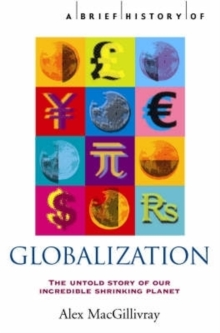 A Brief History of Globalization : the Untold Story of Our Incredible Shrinking Planet, Paperback Book