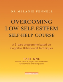 Overcoming Low Self-Esteem Self-help Programme : A 3-part Programme Based on Cognitive Behavioural Techniques, Paperback Book