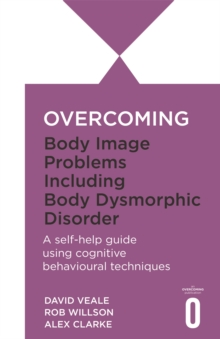 Overcoming Body Image Problems including Body Dysmorphic Disorder, Paperback / softback Book